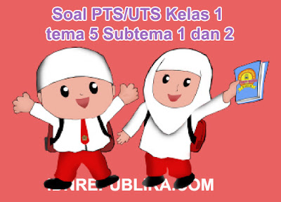 Soal PTS/UTS Kelas 1 tema 5 Subtema 1 dan 2
