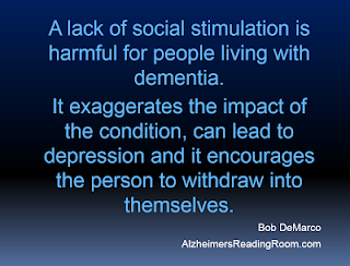 """A lack of social stimulation is harmful to people living with dementia""."