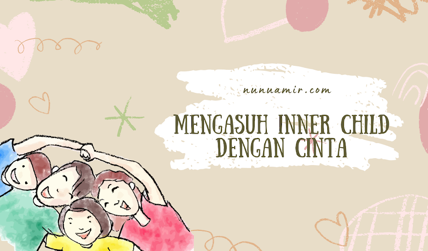 Mengasuh Inner Child dengan Cinta