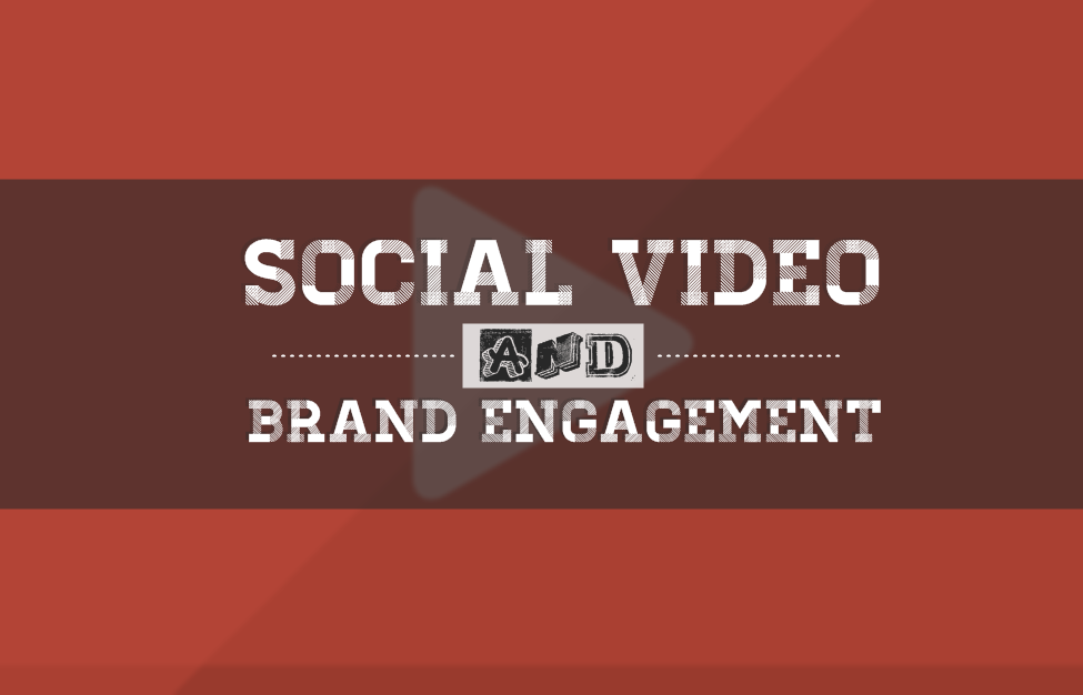 Social Video and Brand Engagement - infographic