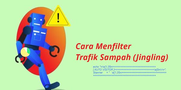 Cara Memfilter Traffic Sampah Blog (Jingling)