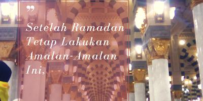 Amalan Setelah Bulan Ramadan