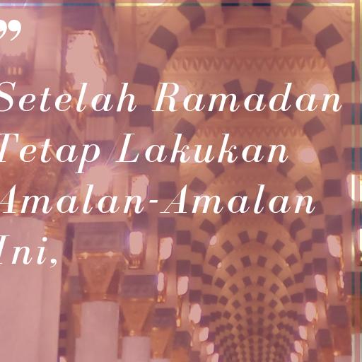 Setelah Ramadan Tetap Konsisten Dengan Amalan-Amalan Ini