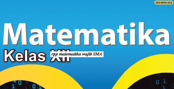 Download Rpp MATEMATIKA Wajib SMA Kelas X XI Kurikulum 2013 Revisi 2017 2018 Semester 1 2 Ganjil dan Genap