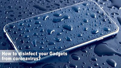 How to disinfect your Gadgets from coronavirus?