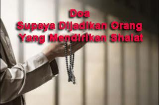 Doa Supaya Dijadikan Orang Yang Mendirikan Shalat