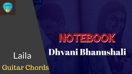LAILA Guitar Chords ACCURATE | NOTEBOOK | DHVANI BHANUSHALI