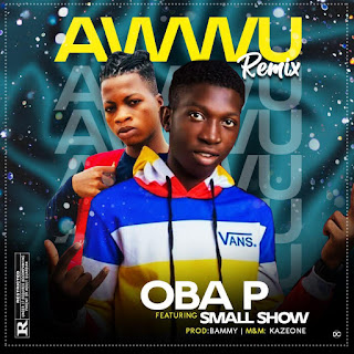 OBA P FT SMALL SHOW - AWUU REMIX