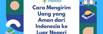 Cara Mengirim Uang Ke Luar Negeri yang Aman dari Indonesia