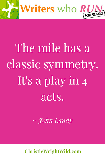 """The mile has a classic symmetry. It's a play in 4 acts."" ~ John Landy 