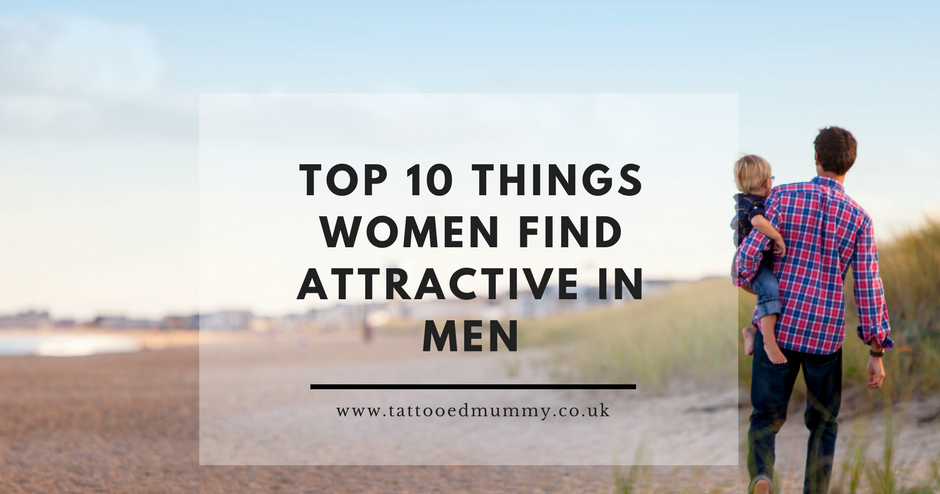 10 things women love on a man ten attractive items to - 940×494