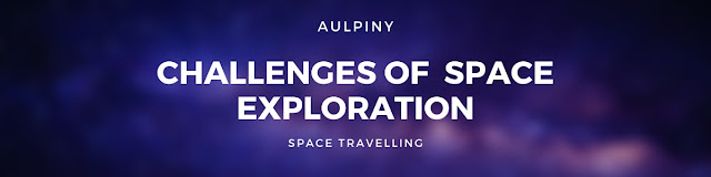 Challenges Of  Space Exploration