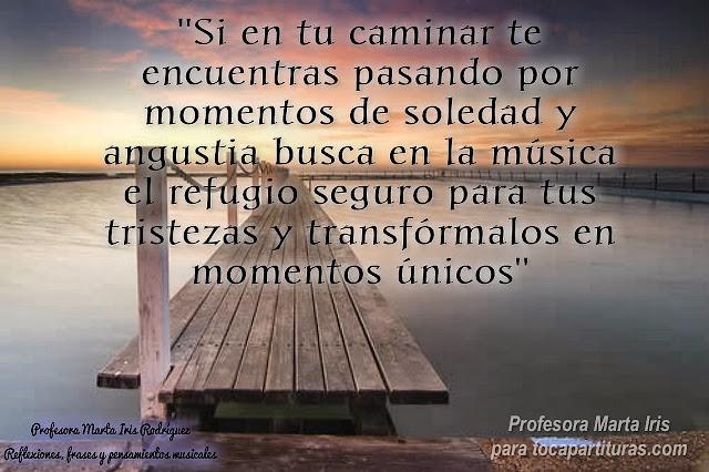 """Reflexiones Musicales 21 -30 29. Momentos Únicos  """"Si en tu caminar te encuentras pasando momentos de soledad y angustia busca en la música el refugio seguro para tus tristezas y transfórmalos en momentos únicos."""""""