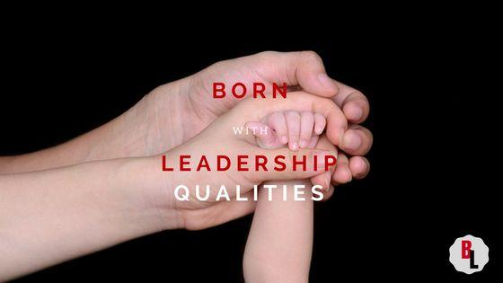 Born With Leadership Qualities