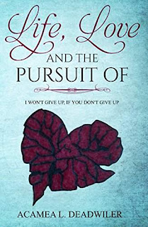 Life, Love and the Pursuit Of - an inspirational self-help journey book promotion Acamea Deadwiler