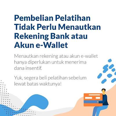 Pembelian Pelatihan Tidak Perlu Menautkan Rekening Bank Atau Akun E-Wallet
