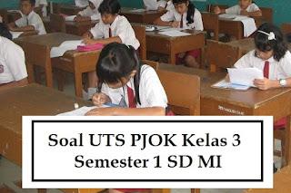 Soal UTS PJOK Penjas Kelas 3 Semester 1 SD MI