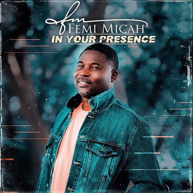 New Music + Video: In Your Presence - Femi Micah