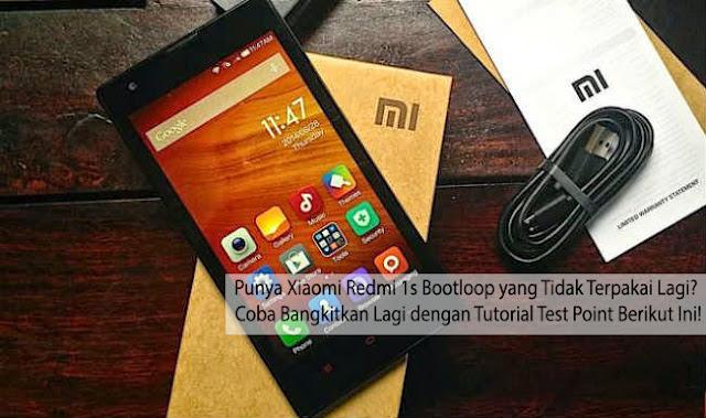 Punya Xiaomi Redmi 1s Bootloop yang Tidak Terpakai Lagi Coba Bangkitkan Lagi dengan Tutorial Test Point Berikut Ini!