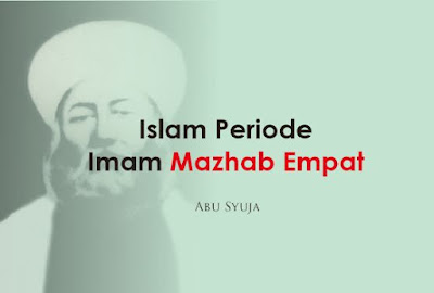 https://www.abusyuja.com/2019/09/islam-periode-imam-mazhab-empat.html