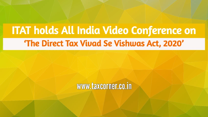 ITAT holds Video Conference on 'The Direct Tax Vivad Se Vishwas Act, 2020'