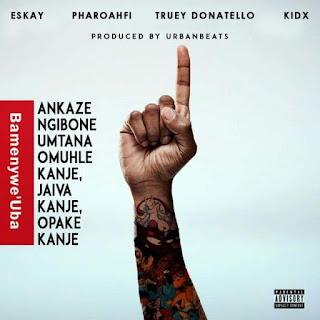 Eskay  Feat. PharoahFi, Truey Donatello & Kid X –  Bamenywe Uba