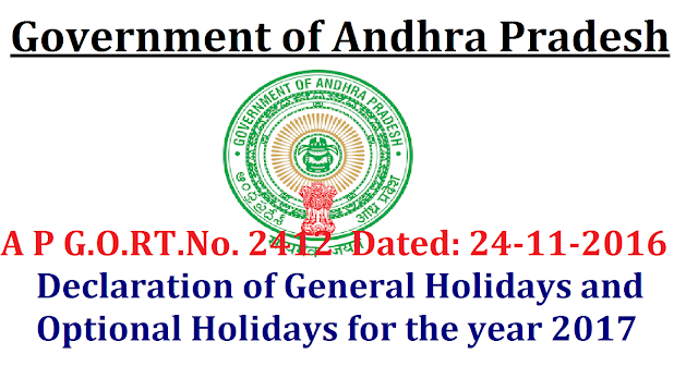 G.O.RT.No. 2412 Dated: 24-11-2016 |GENERAL ADMINISTRATION (POLL.A) EPARTMENT|GOVERNMENT OF ANDHRA PRADESH|HOLIDAYS –General Holidays and Optional Holidays for the year 2017 Declared|Declaration of General Holidays and Optional Holidays for the year 2017 in Telangana State/2016/11/a-p-gortno-2412-dated-24-11-2016-declaration-of-general-optional-holidays-year-2017.html