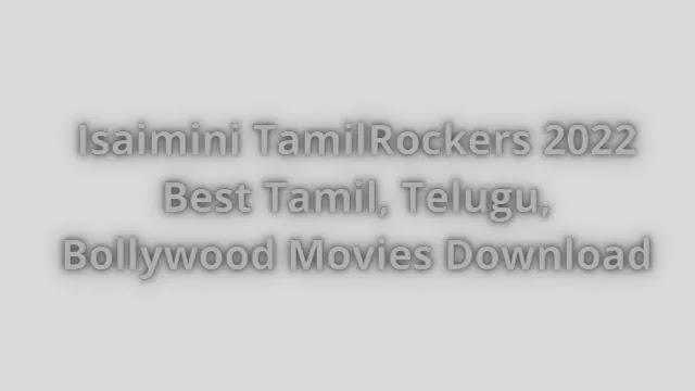 Isaimini-TamilRockers-2022