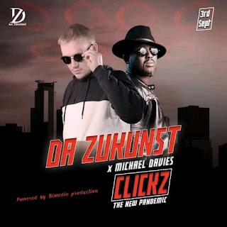 MUSIC: DA Zukunst Ft. Michael Davies - Clickz