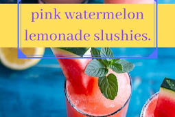 pink watermelon lemonade slushies.