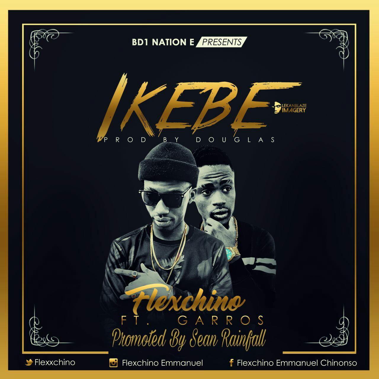 DOWNLOAD: Flex Chino Ft Garros -Ikebe [Prod By Douglas]