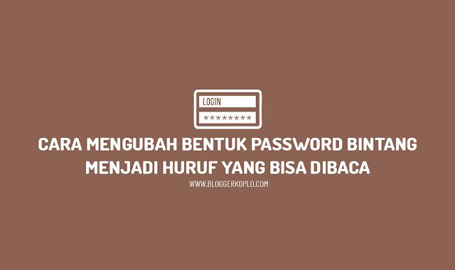 2 Cara Untuk Melihat dan Mengubah Password Yang Awalnya Bintang-Bintang Menjadi Huruf