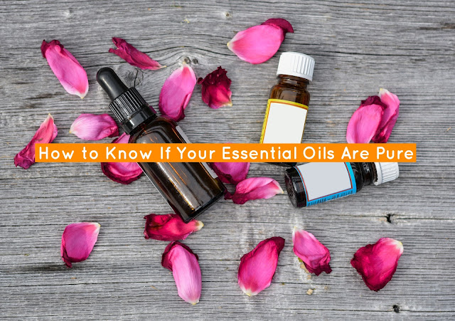 How to Know If Your Essential Oils Are Pure