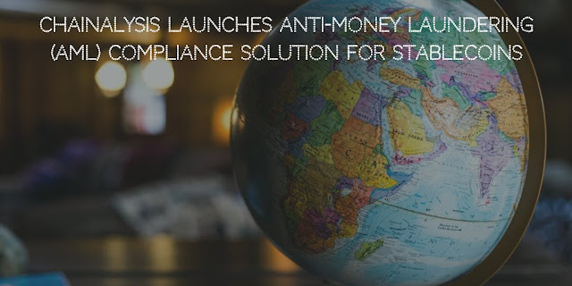 Chainalysis Launches anti-money laundering (AML) compliance solution for Stablecoins