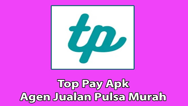 Top Pay Apk Agen Pulsa