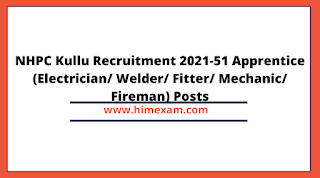 NHPC Kullu Recruitment 2021-51 Apprentice (Electrician/ Welder/ Fitter/ Mechanic/ Fireman) Posts