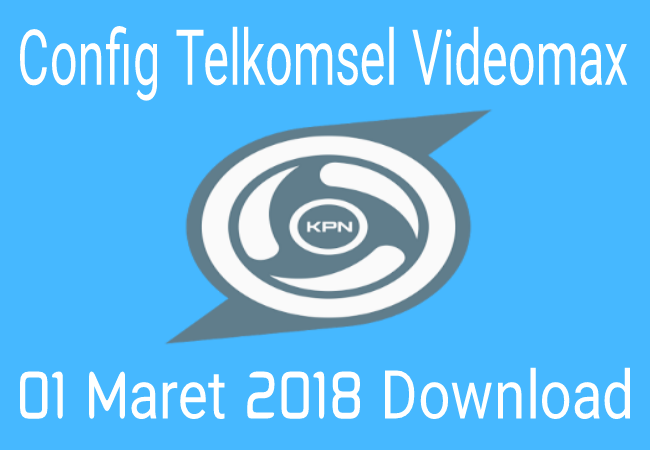Download Config KPN Tunnel Rev Videomax Telkomsel 01 Maret 2019 Terbaru