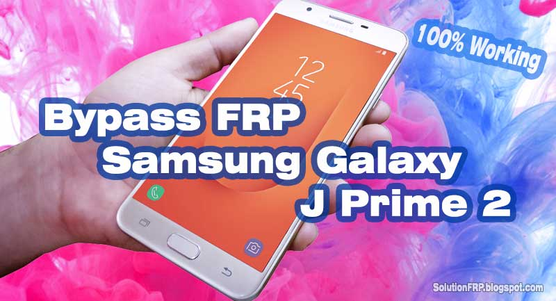 Samsung J7 Prime 2 Remove FRP Lock Google Account on Samsung Mobiles