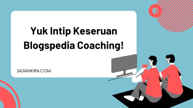 Yuk-Intip-Keseruan-Blogspedia-Coaching-!