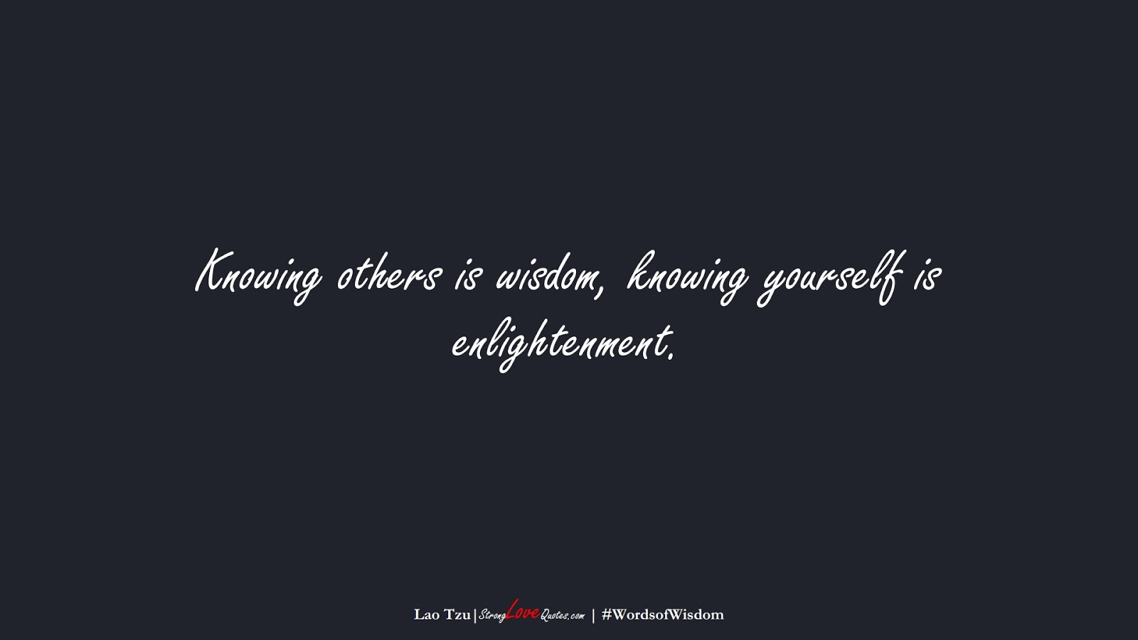 Knowing others is wisdom, knowing yourself is enlightenment. (Lao Tzu);  #WordsofWisdom