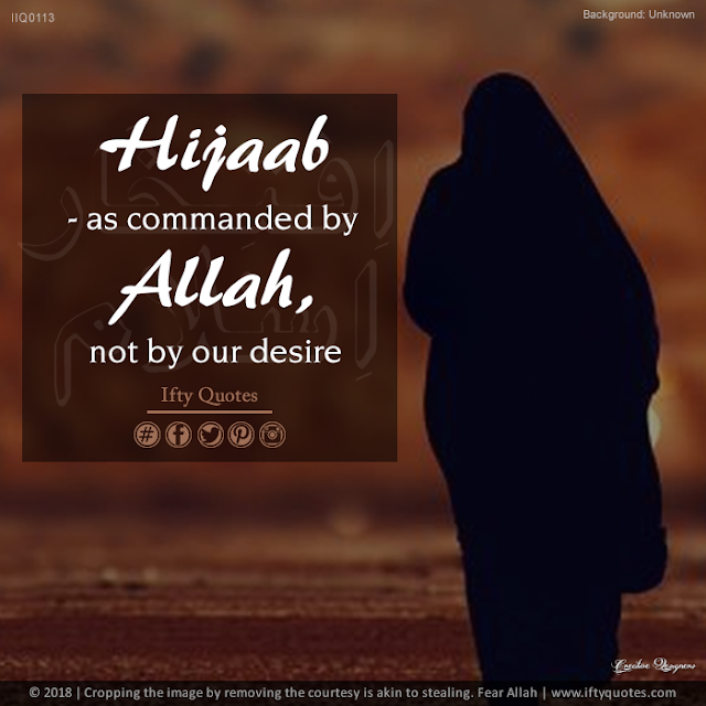Ifty Quotes | Hijaab - as commanded by Allah, not by our desires. | Iftikhar Islam