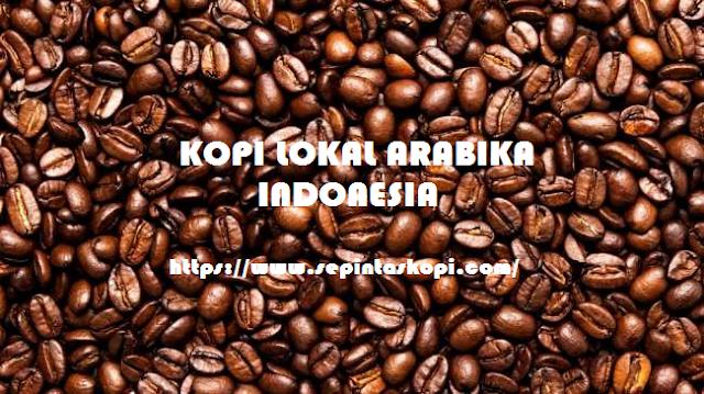 Kopi Lokal Arabika Indonesia, Kopi Lokal Robusta, Jenis Kopi Di Indonesia,