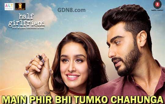 Main Phir Bhi Tumko Chahunga - Half Girlfriend