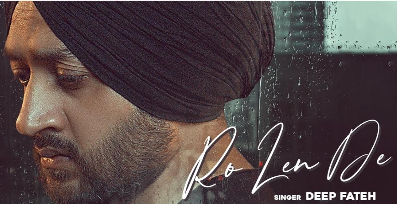 Ro Len De Lyrics - Deep Fateh