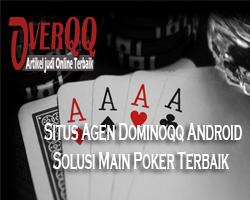 Situs Agen Dominoqq Android Solusi Main Poker Terbaik