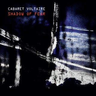 Cabaret Voltaire - Shadow of Fear Music Album Reviews