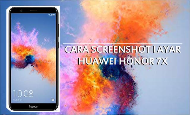 Cara Screenshot Layar Ponsel Huawei Honor 7X