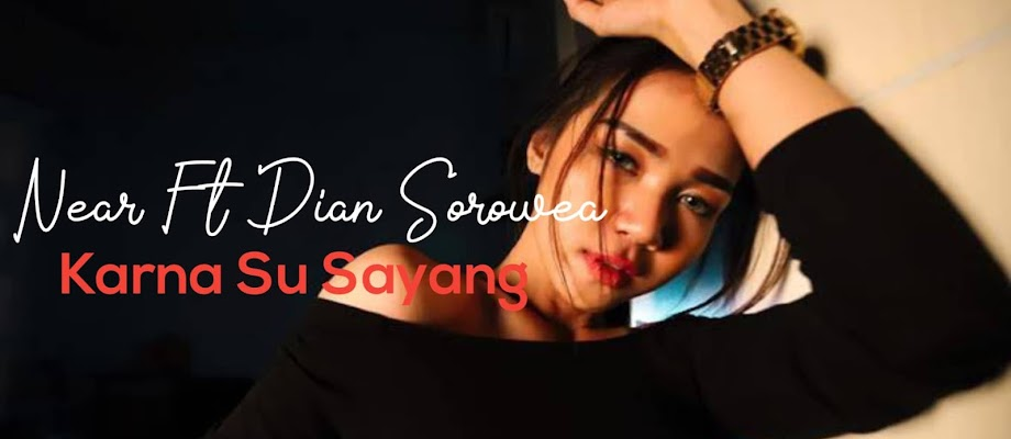 Lirik Lagu Near Ft Dian Sorowea | Karna Su Sayang