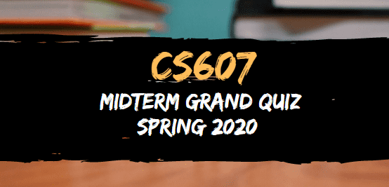 CS607 MIDTERM GRAND QUIZ SOLUTION SPRING 2020