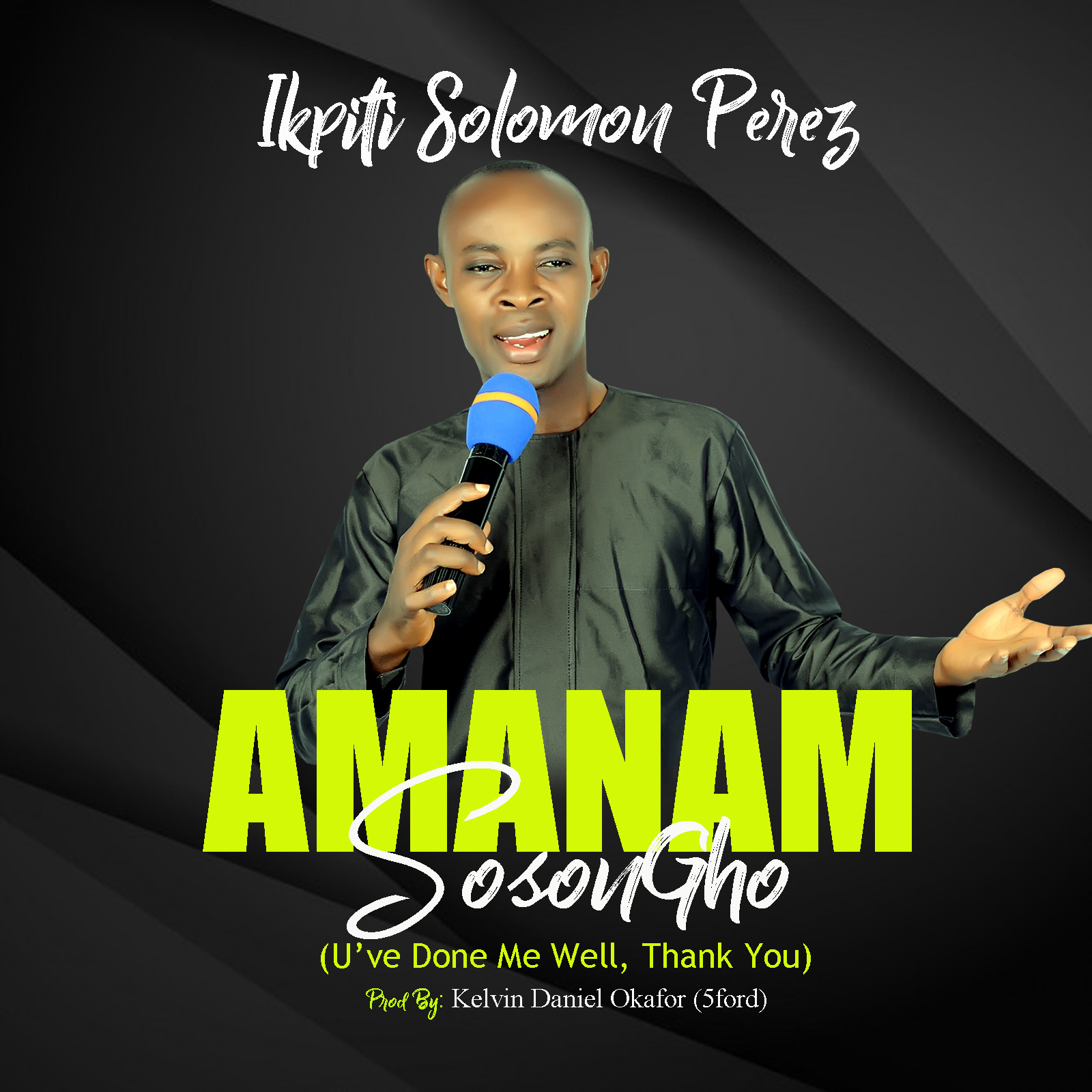 Download album ikpiti solomon perez amanam sosongho free songwriter ikpiti solomon perez releases his first official debut album titled amanam sosongho uve done me well thank you for free download voltagebd Gallery